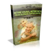 Business & Finance Retire Young, Retire Rich From Business Opportunities