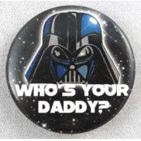 """Star Wars Darth Vader Who's Your Daddy Button 1.25"""" Manufactures"""