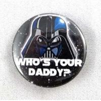Star Wars Darth Vader Who's Your Daddy Button Manufactures